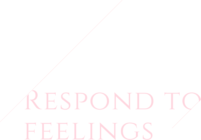 Respond to feelings